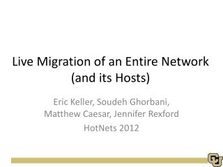 Live Migration of an Entire Network (and its Hosts)