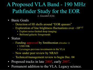 A Proposed VLA Band - 190 MHz Pathfinder Study for the EOR L. Greenhill (CfA)