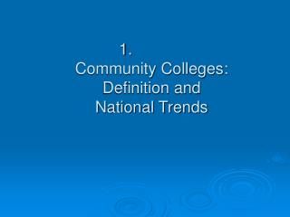Community Colleges: Definition and  National Trends
