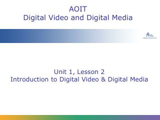 Unit 1, Lesson 2 Introduction to Digital Video & Digital Media