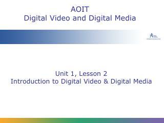 Unit 1, Lesson 2 Introduction to Digital Video & Digital Media