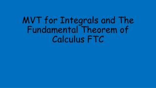 MVT for Integrals and The Fundamental Theorem of Calculus FTC