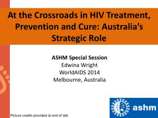 At the Crossroads in  HIV  Treatment, Prevention  and Cure: Australia's Strategic Role