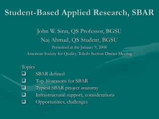 Topics SBAR defined Top 10 reasons for SBAR Typical SBAR project anatomy