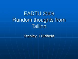 EADTU 2006 Random thoughts from Tallinn