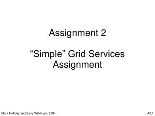 Assignment 2 �Simple� Grid Services Assignment