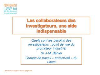 Les collaborateurs des investigateurs, une aide indispensable