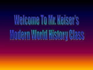 Welcome To Mr. Keiser's Modern World History Class