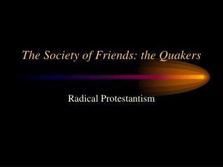 The Society of Friends: the Quakers
