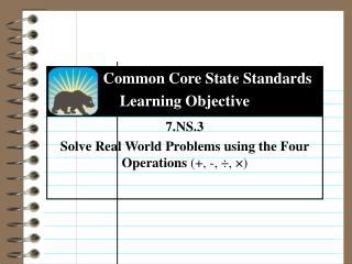 7.NS.3 Solve Real World Problems using the Four Operations  (+, -, �, �)
