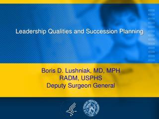 Boris D.  Lushniak , MD, MPH  RADM, USPHS  Deputy Surgeon General