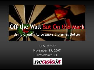Off the Wall  But On the Mark Using Creativity to Make Libraries Better