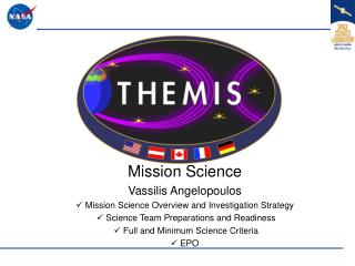 Mission Science Vassilis Angelopoulos ?  Mission Science Overview and Investigation Strategy