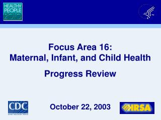 Focus Area 16: Maternal, Infant, and Child Health Progress Review