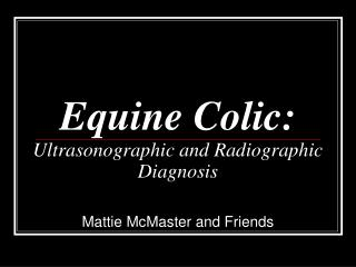Equine Colic: Ultrasonographic and Radiographic Diagnosis