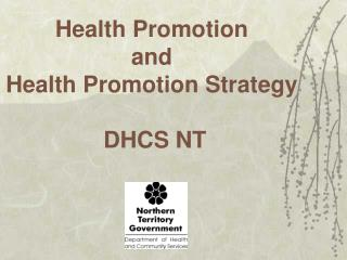 Health Promotion  and  Health Promotion Strategy   DHCS NT
