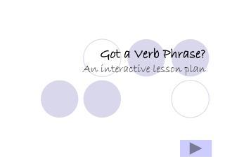Got a Verb Phrase? An interactive lesson plan