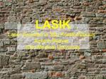 LASIK Laser Assisted in Situ Keratomileusis Azeem Bazyar Ilam Medical University