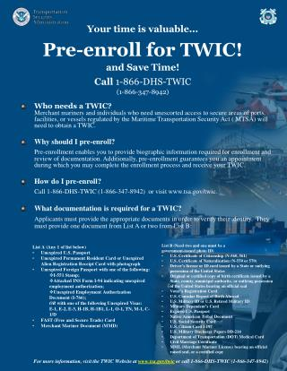 Your time is valuable... Pre-enroll for TWIC! and Save Time! Call  1-866-DHS-TWIC (1-866-347-8942)