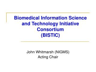 Biomedical Information Science and Technology Initiative Consortium (BISTIC)