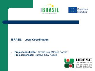IBRASIL – Local Coordination Project coordinator:  Cecília Just Milanez Coelho