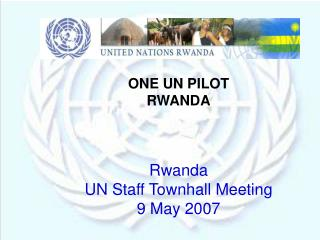 ONE UN PILOT  RWANDA Rwanda  UN Staff Townhall Meeting 9 May 2007