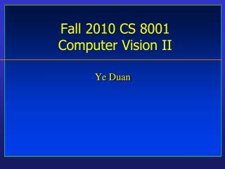 Fall 2010 CS 8001  Computer Vision II