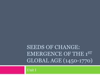 Seeds of change: Emergence of the 1 st  global age (1450-1770)