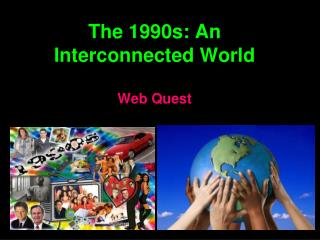 The 1990s: An Interconnected World Web Quest