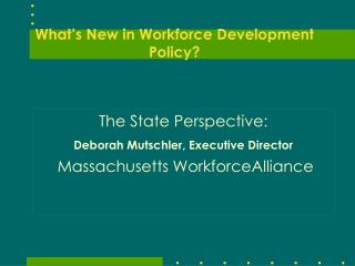 What�s New in Workforce Development Policy?