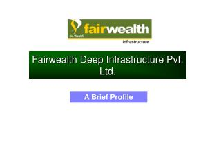 Fairwealth  Deep Infrastructure Pvt. Ltd.