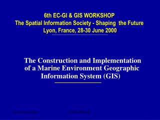 6th EC-GI & GIS WORKSHOP The Spatial Information Society - Shaping  the Future
