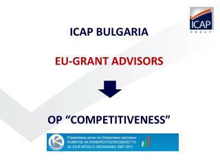 ICAP BULGARIA EU-GRANT ADVISORS OP �COMPETITIVENESS�