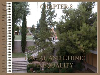 CHAPTER 8       RACIAL AND ETHNIC INEQUALITY