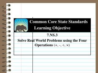 7.NS.3 Solve Real World Problems using the Four Operations  (+, -, ÷, ×)