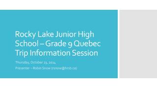 Rocky Lake Junior High School � Grade 9 Quebec Trip Information Session