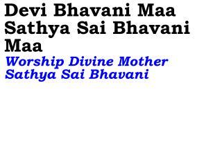 Devi Bhavani Maa Sathya Sai Bhavani Maa  Worship Divine Mother Sathya Sai Bhavani
