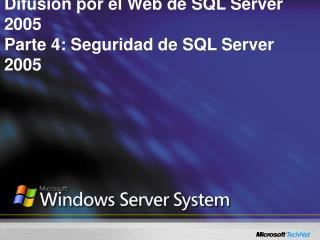 Difusión por el Web de SQL Server 2005 Parte 4: Seguridad de SQL Server 2005