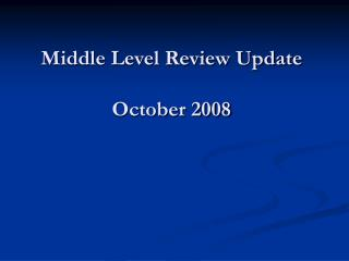 Middle Level Review Update October 2008