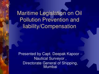 Maritime Legislation on Oil Pollution Prevention and liability/Compensation