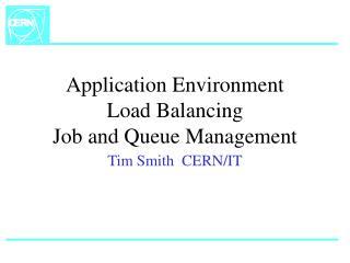 Application Environment Load Balancing Job and Queue Management