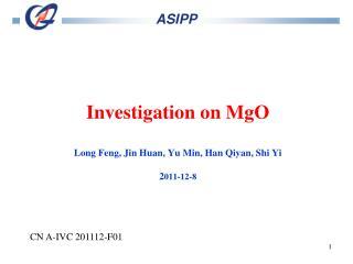 Investigation on MgO Long Feng, Jin Huan, Yu Min, Han Qiyan, Shi Yi 2 011-12-8
