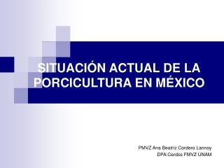 SITUACIÓN ACTUAL DE LA PORCICULTURA EN MÉXICO