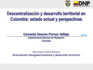 Descentralizaci�n y desarrollo territorial en Colombia: estado actual y perspectivas