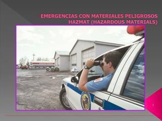 EMERGENCIAS CON MATERIALES PELIGROSOS HAZMAT (HAZARDOUS MATERIALS)