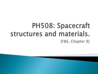 PH508: Spacecraft  structures and materials.