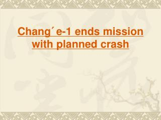 Chang´e-1 ends mission with planned crash