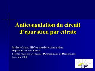 Anticoagulation du circuit d  puration par citrate