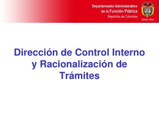 Dirección de Control Interno y Racionalización de Trámites