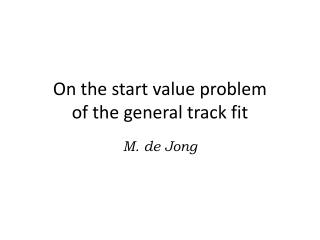 On the start value problem of the general track fit